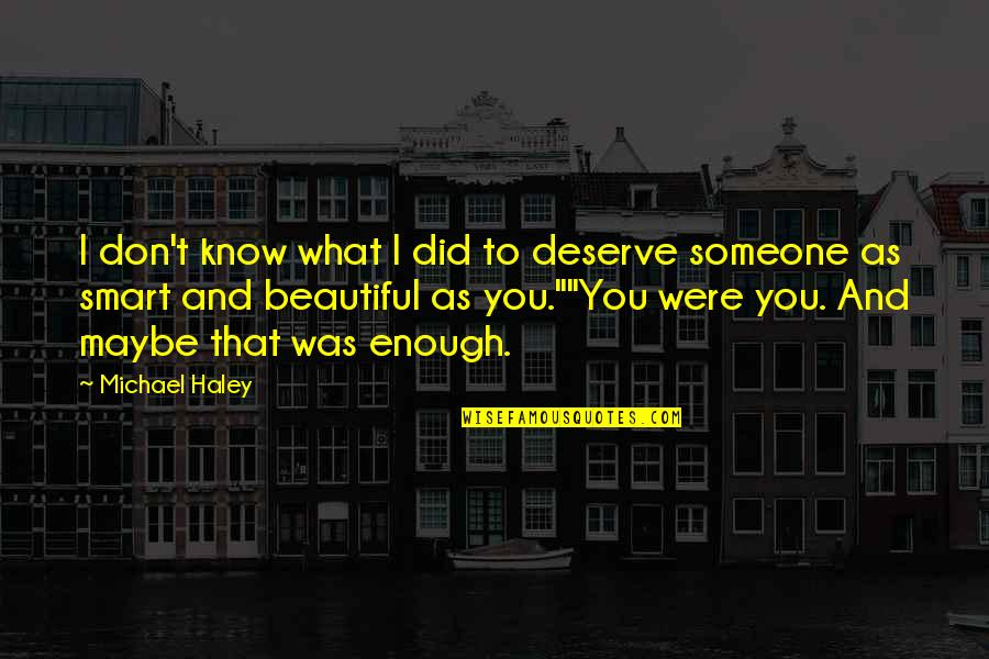 Know What You Deserve Quotes By Michael Haley: I don't know what I did to deserve