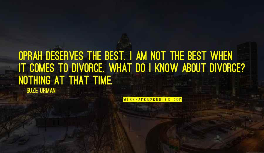 Know What You Deserve Quotes By Suze Orman: Oprah deserves the best. I am not the