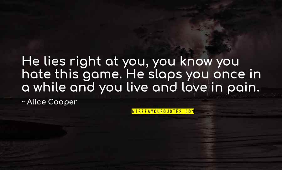 Know You Quotes By Alice Cooper: He lies right at you, you know you