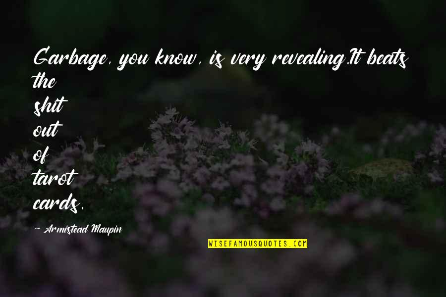 Know You Quotes By Armistead Maupin: Garbage, you know, is very revealing.It beats the