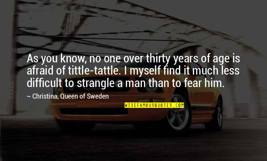 Know You Quotes By Christina, Queen Of Sweden: As you know, no one over thirty years