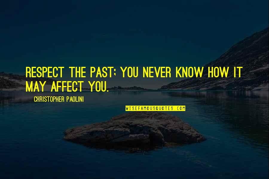 Know You Quotes By Christopher Paolini: Respect the past; you never know how it