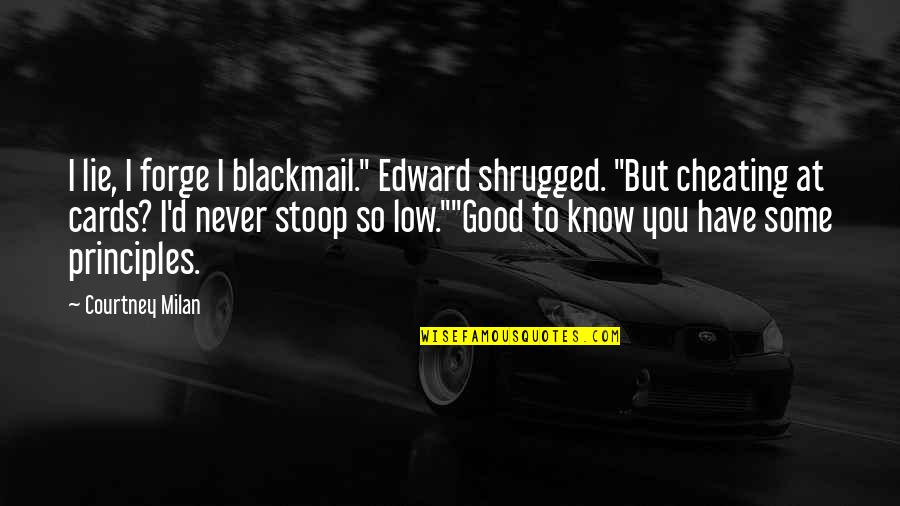 """Know You Quotes By Courtney Milan: I lie, I forge I blackmail."""" Edward shrugged."""