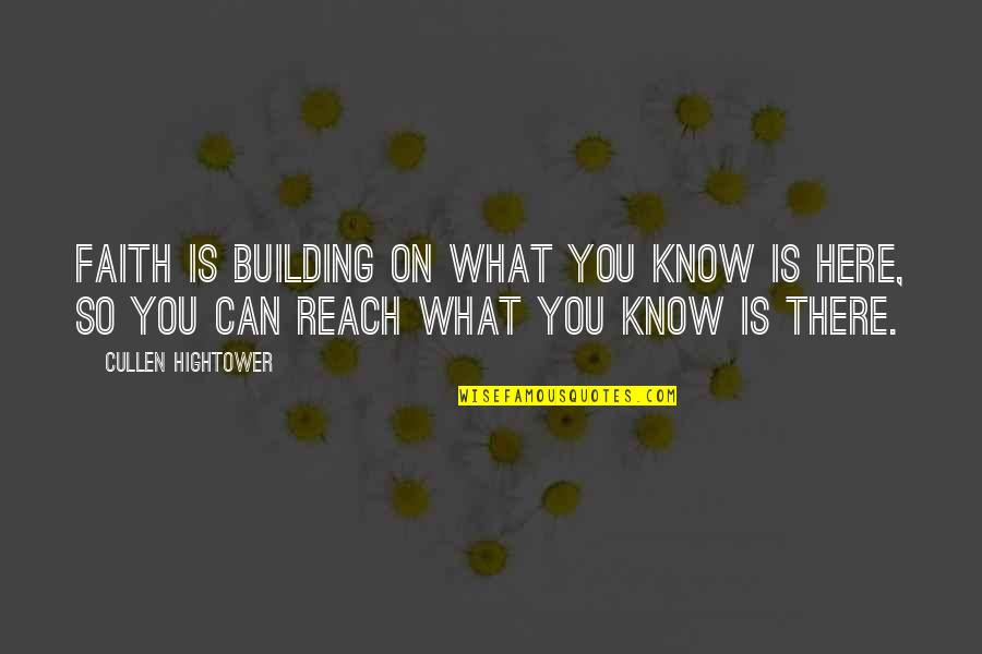 Know You Quotes By Cullen Hightower: Faith is building on what you know is