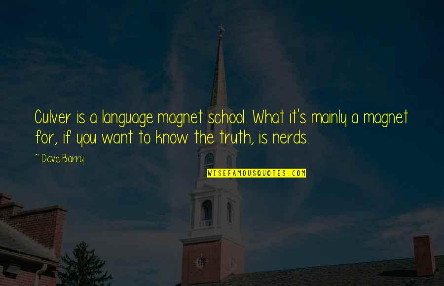 Know You Quotes By Dave Barry: Culver is a language magnet school. What it's