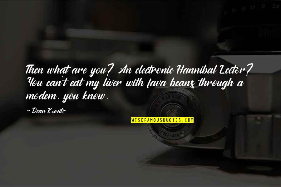 Know You Quotes By Dean Koontz: Then what are you? An electronic Hannibal Lector?
