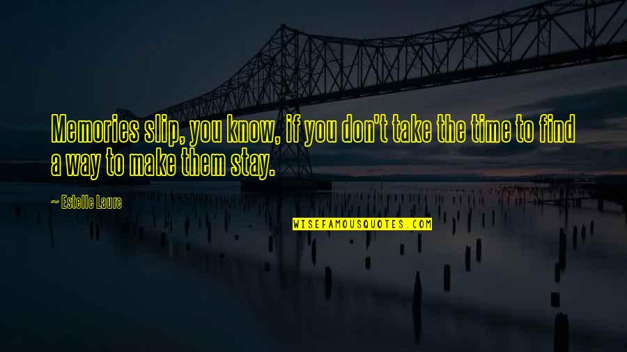 Know You Quotes By Estelle Laure: Memories slip, you know, if you don't take