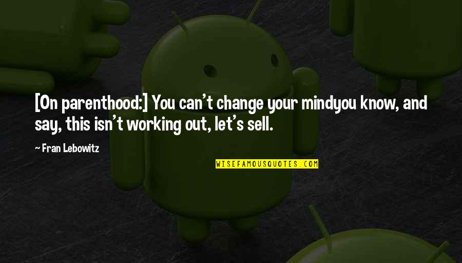 Know You Quotes By Fran Lebowitz: [On parenthood:] You can't change your mindyou know,