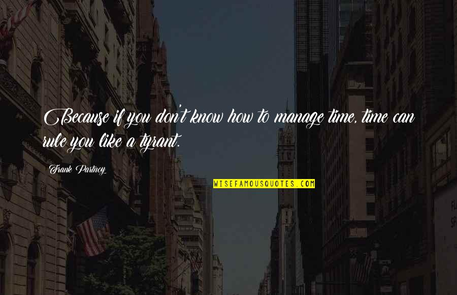 Know You Quotes By Frank Partnoy: Because if you don't know how to manage