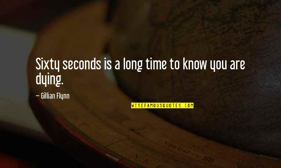Know You Quotes By Gillian Flynn: Sixty seconds is a long time to know