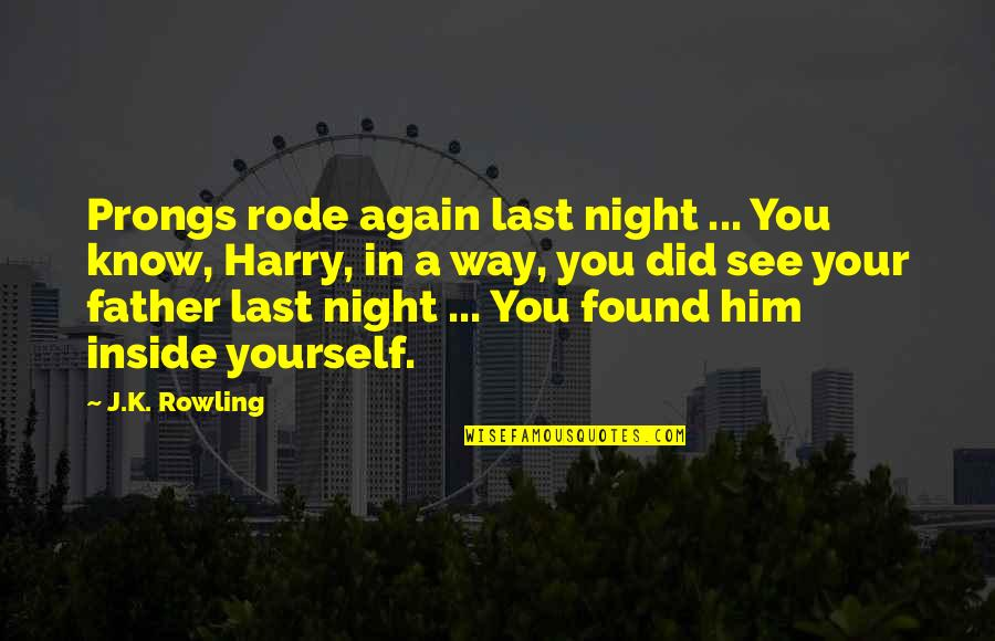 Know You Quotes By J.K. Rowling: Prongs rode again last night ... You know,