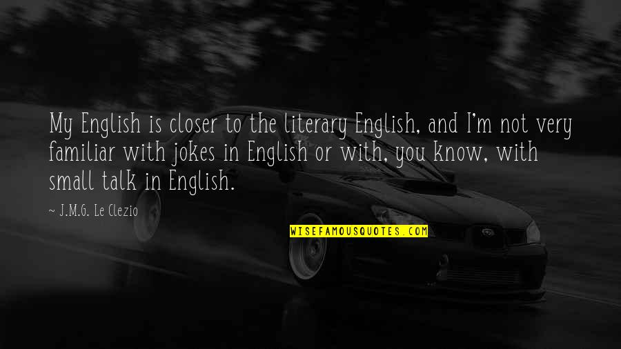 Know You Quotes By J.M.G. Le Clezio: My English is closer to the literary English,