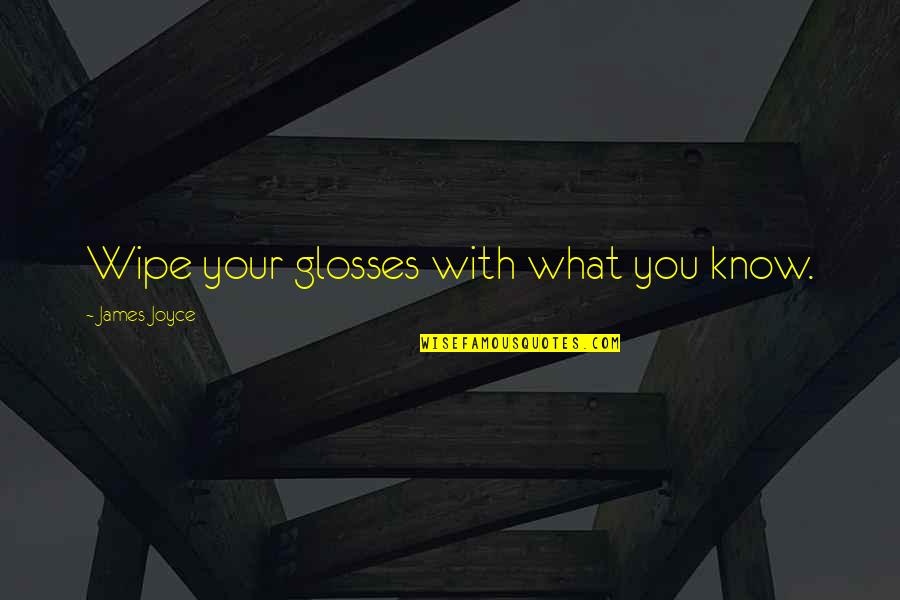 Know You Quotes By James Joyce: Wipe your glosses with what you know.