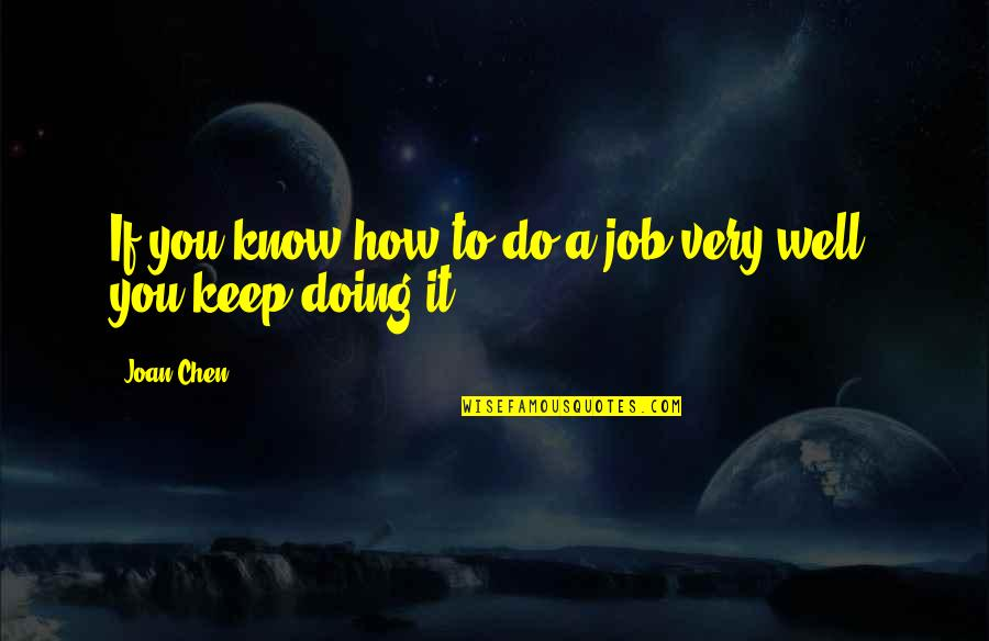Know You Quotes By Joan Chen: If you know how to do a job