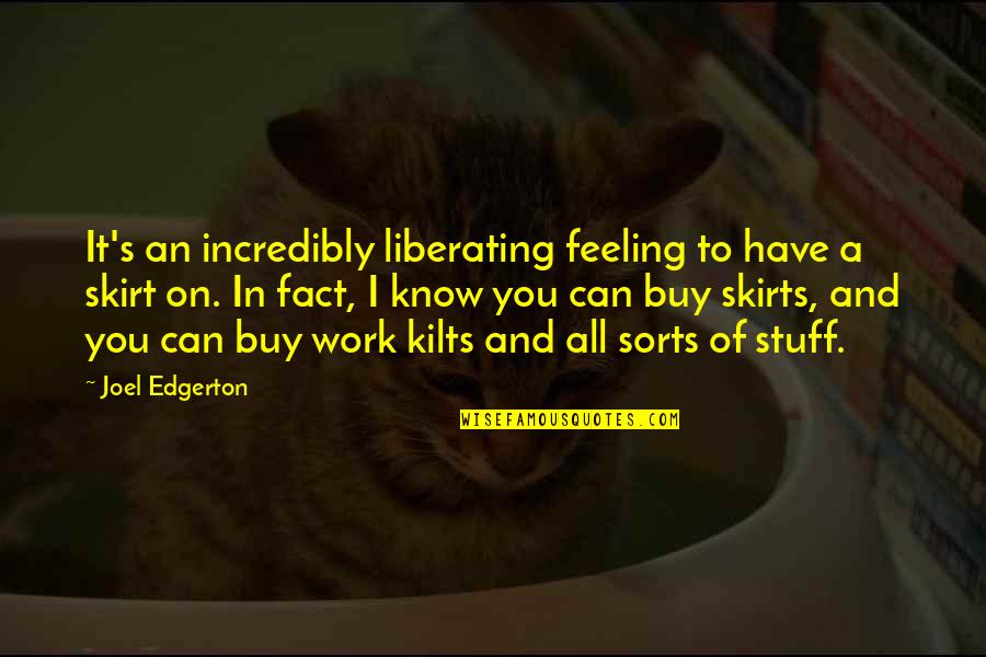 Know You Quotes By Joel Edgerton: It's an incredibly liberating feeling to have a