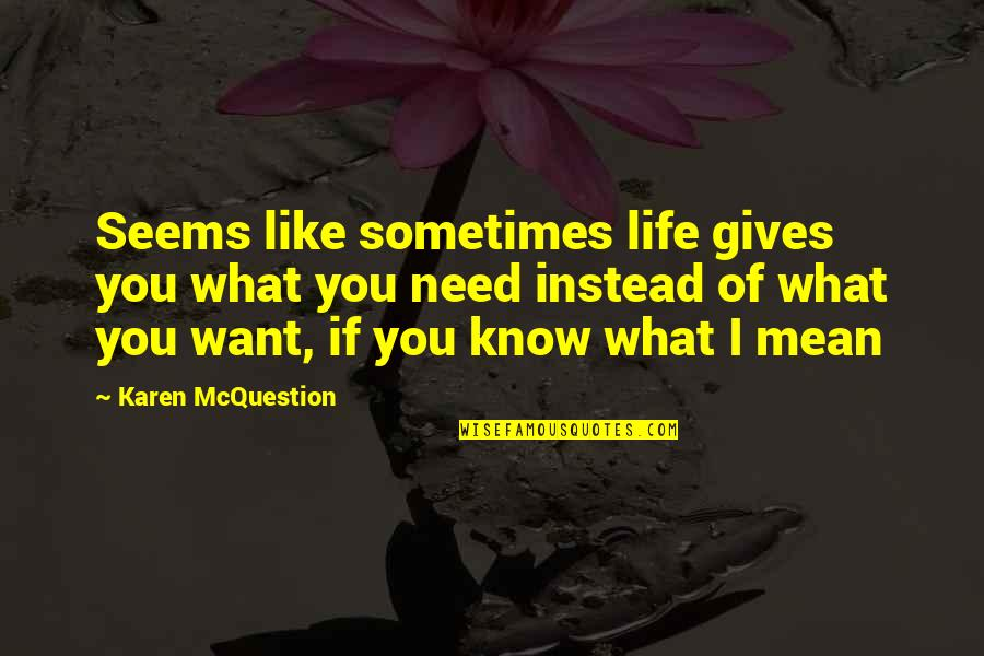 Know You Quotes By Karen McQuestion: Seems like sometimes life gives you what you
