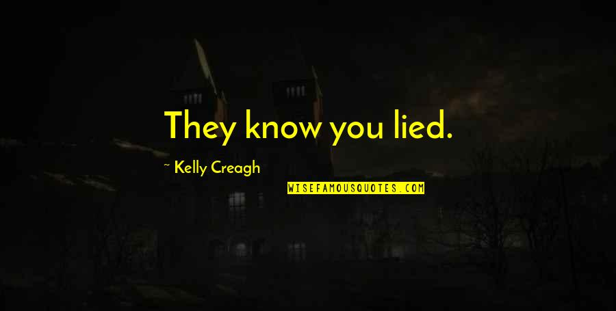 Know You Quotes By Kelly Creagh: They know you lied.
