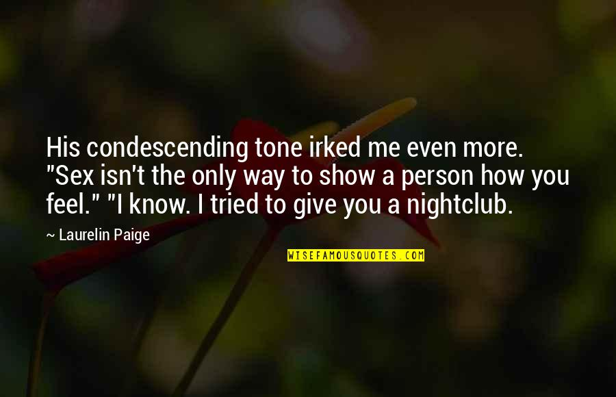 """Know You Quotes By Laurelin Paige: His condescending tone irked me even more. """"Sex"""