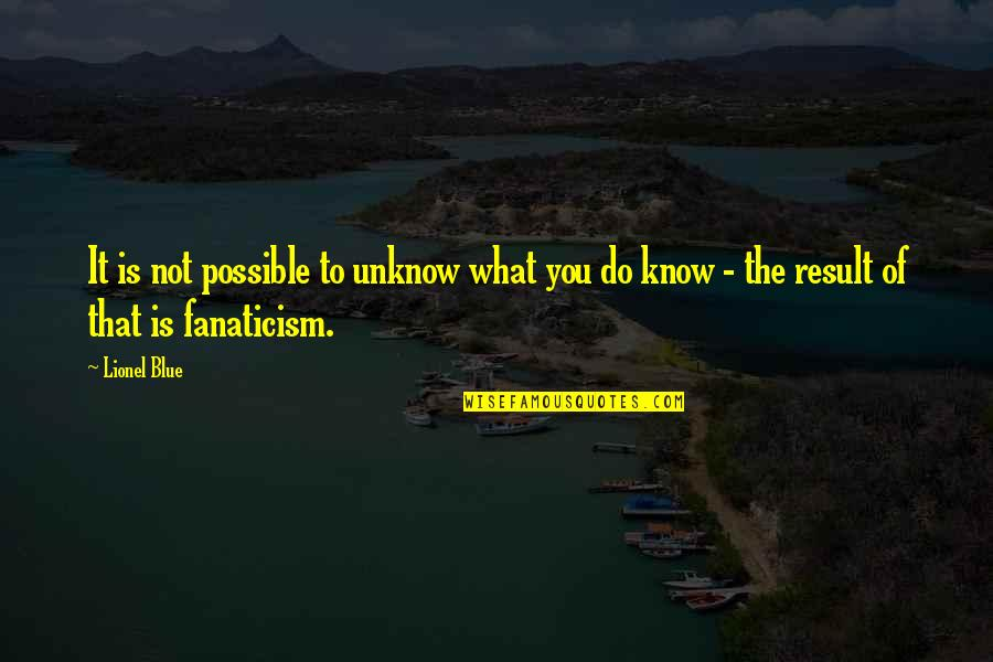 Know You Quotes By Lionel Blue: It is not possible to unknow what you