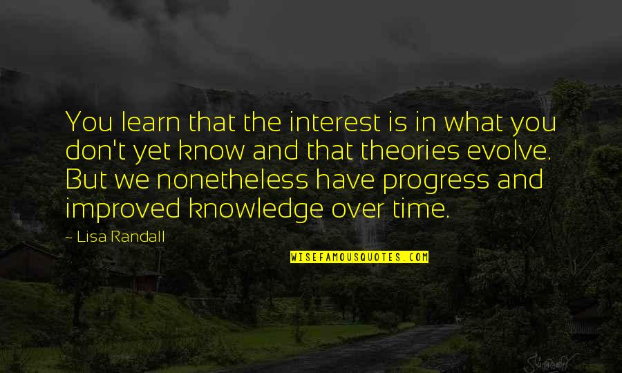 Know You Quotes By Lisa Randall: You learn that the interest is in what