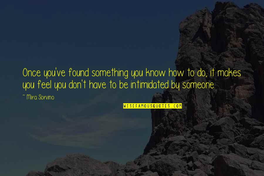 Know You Quotes By Mira Sorvino: Once you've found something you know how to