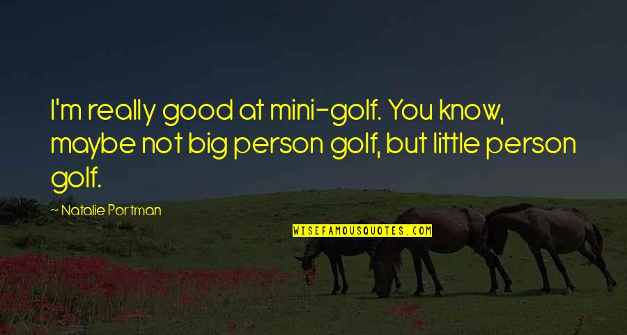 Know You Quotes By Natalie Portman: I'm really good at mini-golf. You know, maybe