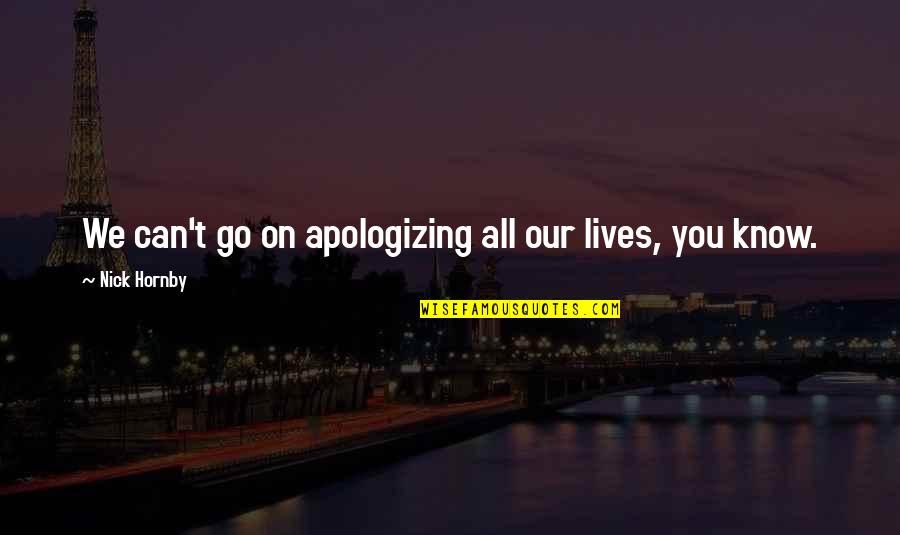 Know You Quotes By Nick Hornby: We can't go on apologizing all our lives,