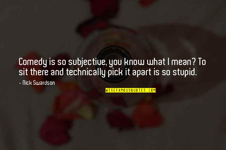 Know You Quotes By Nick Swardson: Comedy is so subjective, you know what I