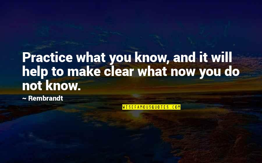 Know You Quotes By Rembrandt: Practice what you know, and it will help