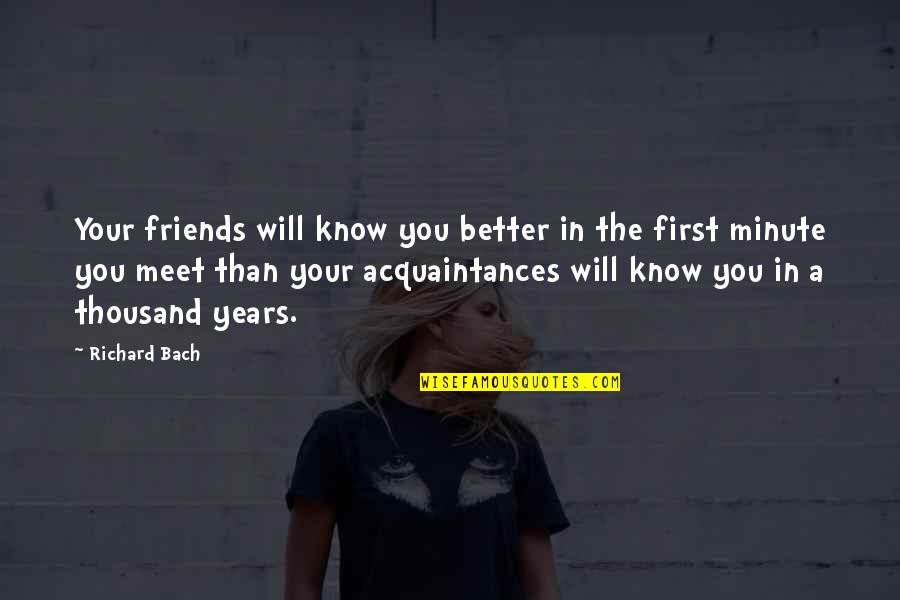 Know You Quotes By Richard Bach: Your friends will know you better in the