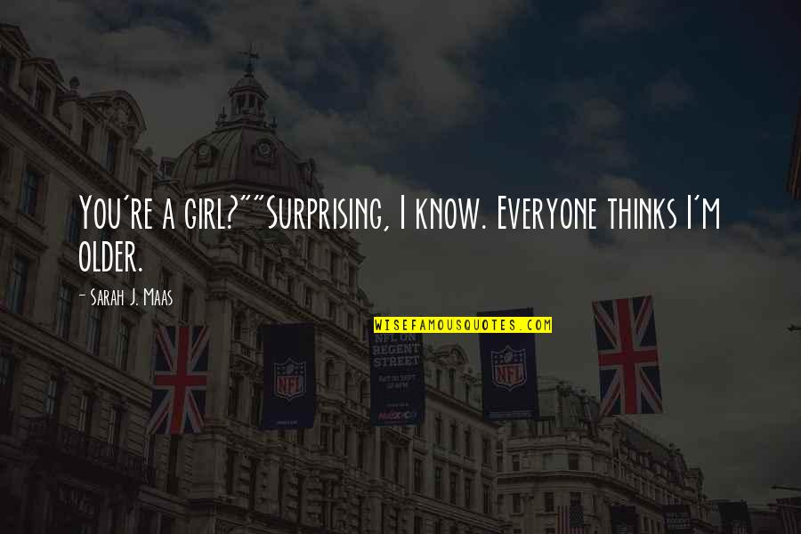 """Know You Quotes By Sarah J. Maas: You're a girl?""""""""Surprising, I know. Everyone thinks I'm"""