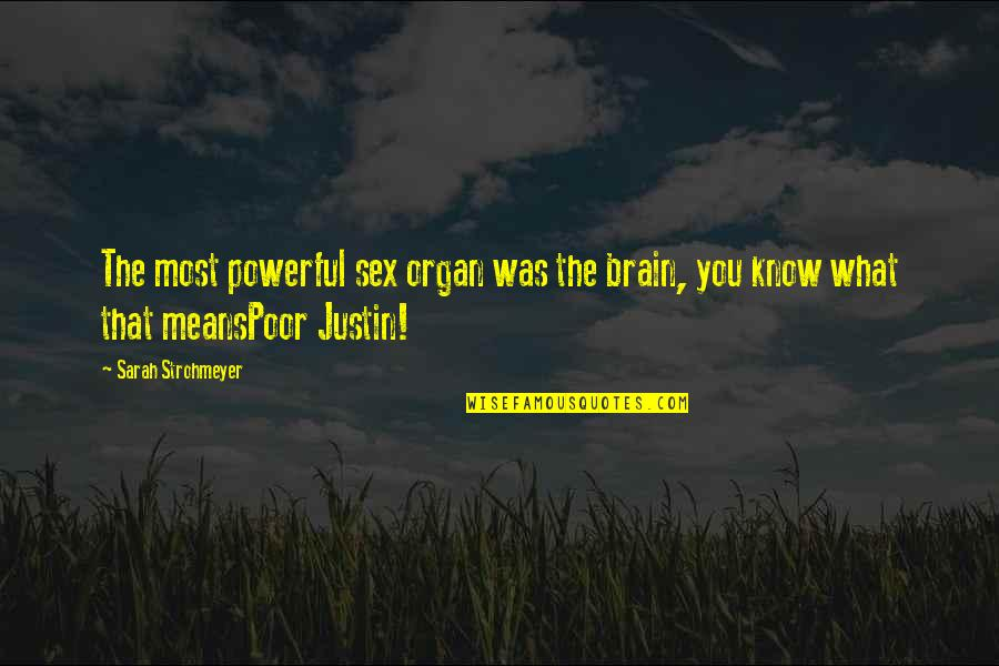 Know You Quotes By Sarah Strohmeyer: The most powerful sex organ was the brain,