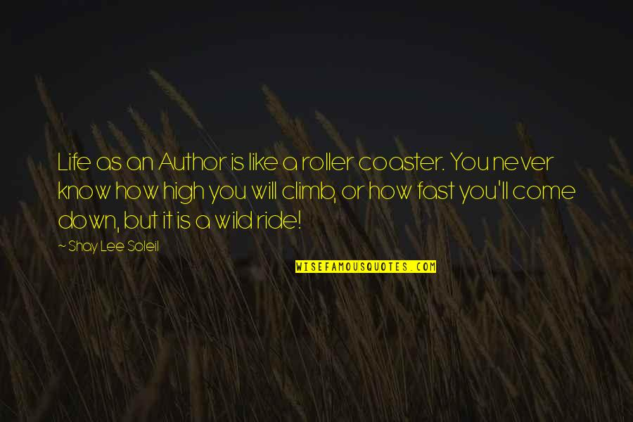 Know You Quotes By Shay Lee Soleil: Life as an Author is like a roller