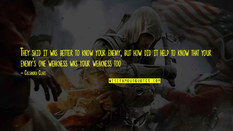 Know Your Enemy Quotes By Cassandra Clare: They said it was better to know your