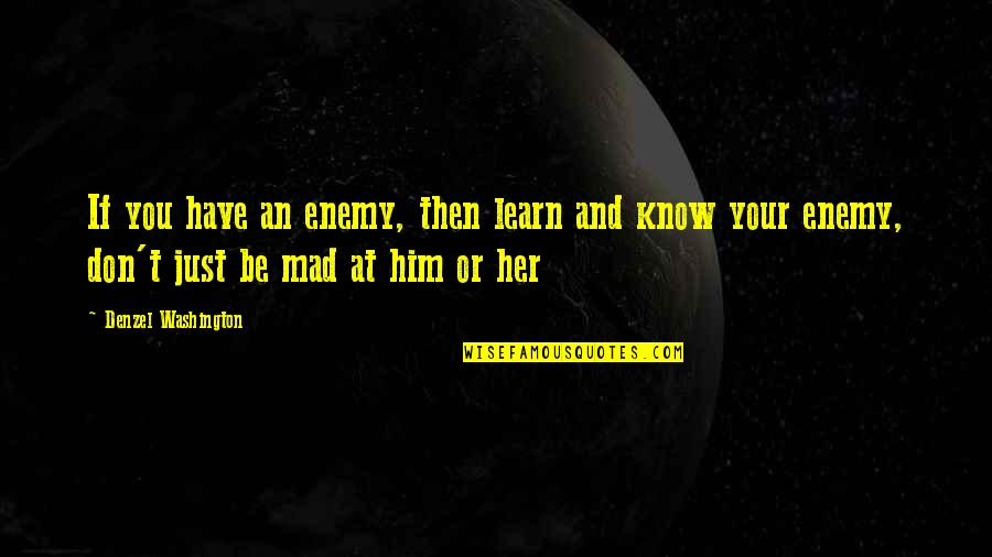 Know Your Enemy Quotes By Denzel Washington: If you have an enemy, then learn and