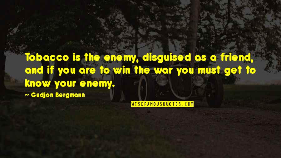 Know Your Enemy Quotes By Gudjon Bergmann: Tobacco is the enemy, disguised as a friend,