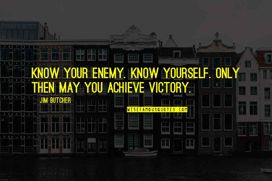 Know Your Enemy Quotes By Jim Butcher: Know your enemy. Know yourself. Only then may