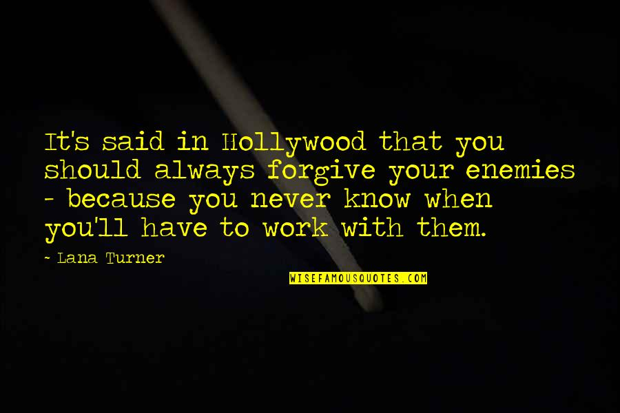 Know Your Enemy Quotes By Lana Turner: It's said in Hollywood that you should always