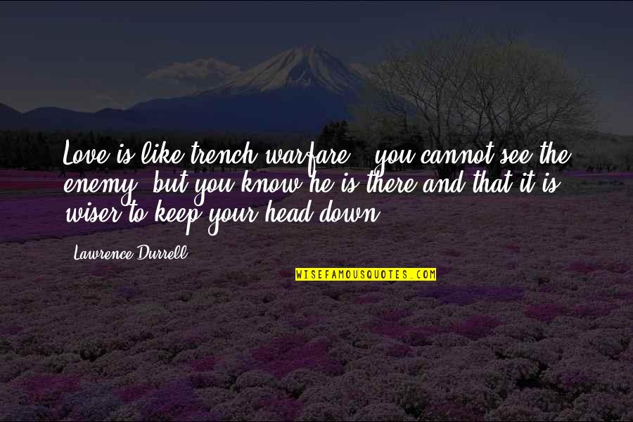Know Your Enemy Quotes By Lawrence Durrell: Love is like trench warfare - you cannot