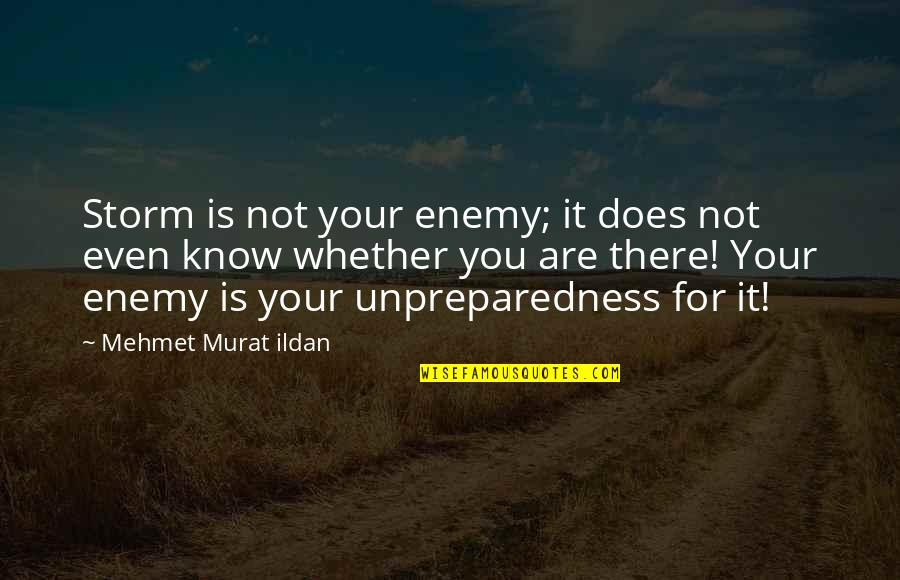 Know Your Enemy Quotes By Mehmet Murat Ildan: Storm is not your enemy; it does not