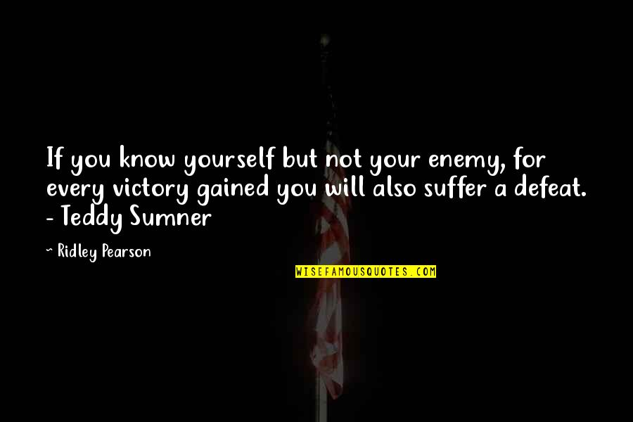 Know Your Enemy Quotes By Ridley Pearson: If you know yourself but not your enemy,