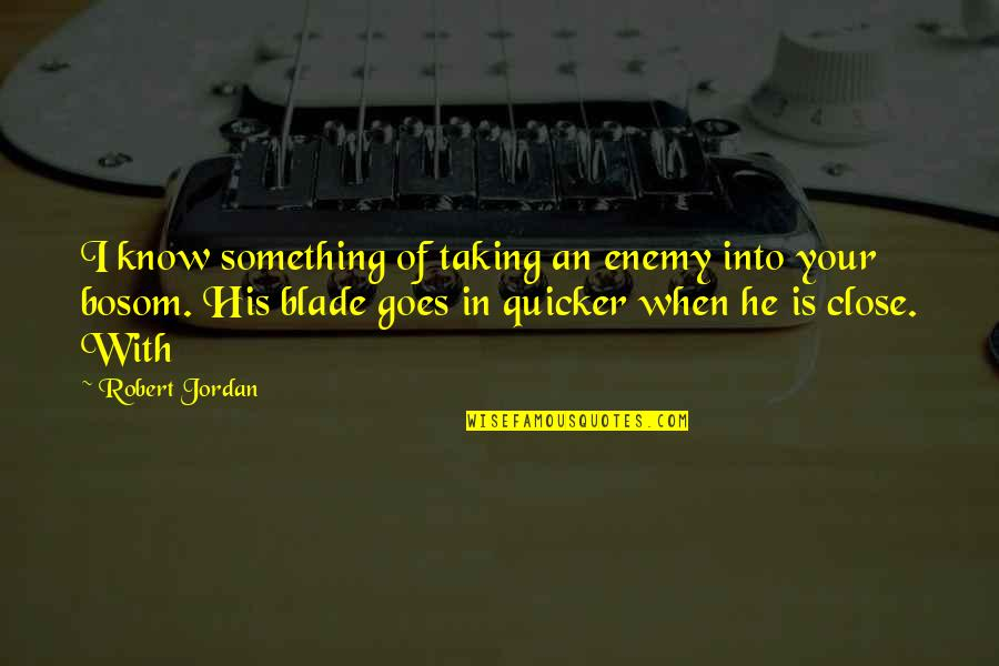 Know Your Enemy Quotes By Robert Jordan: I know something of taking an enemy into