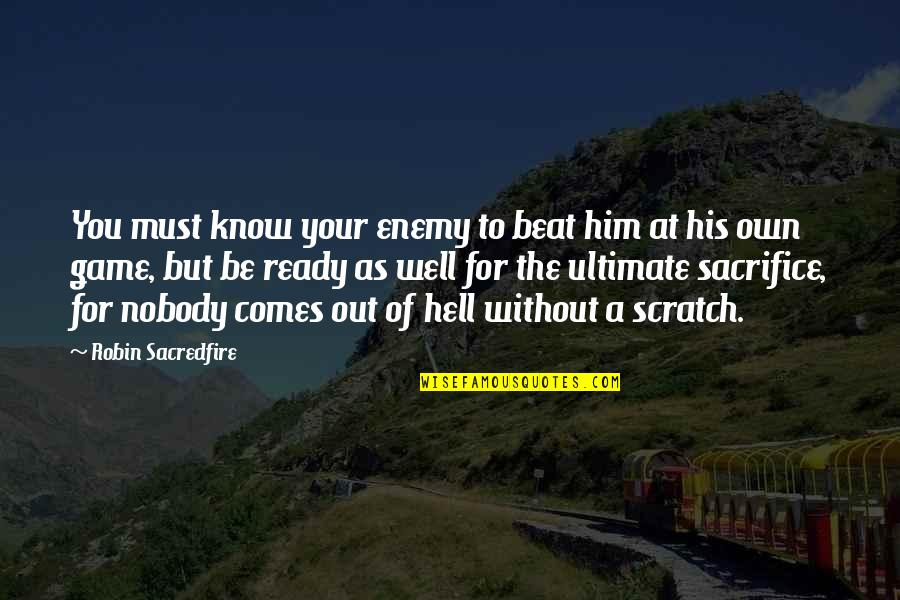Know Your Enemy Quotes By Robin Sacredfire: You must know your enemy to beat him