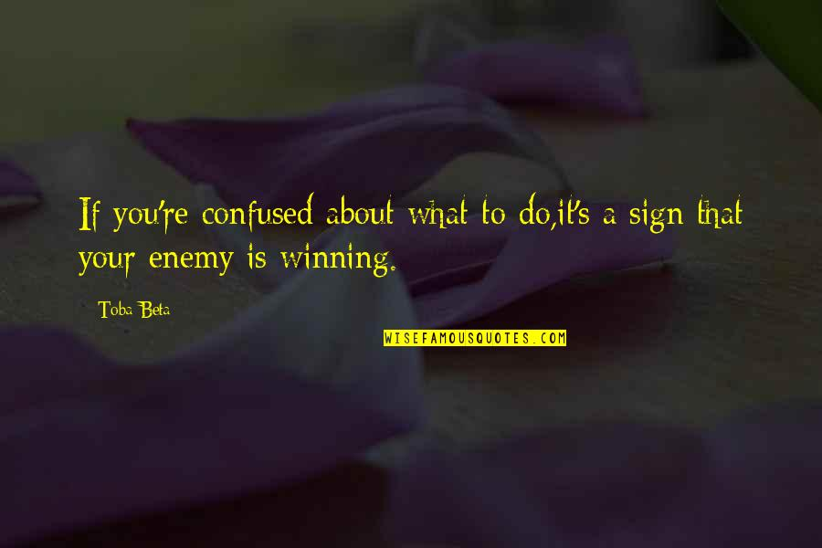 Know Your Enemy Quotes By Toba Beta: If you're confused about what to do,it's a