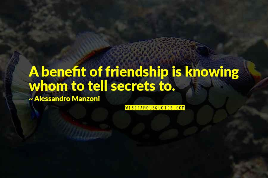 Knowing A True Friend Quotes By Alessandro Manzoni: A benefit of friendship is knowing whom to
