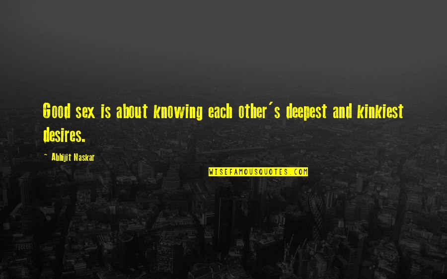 Knowing Each Other Quotes By Abhijit Naskar: Good sex is about knowing each other's deepest