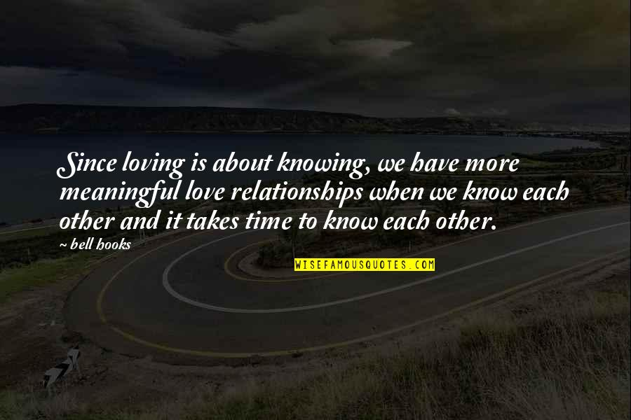 Knowing Each Other Quotes By Bell Hooks: Since loving is about knowing, we have more