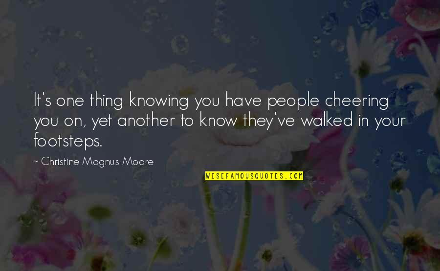 Knowing Each Other Quotes By Christine Magnus Moore: It's one thing knowing you have people cheering