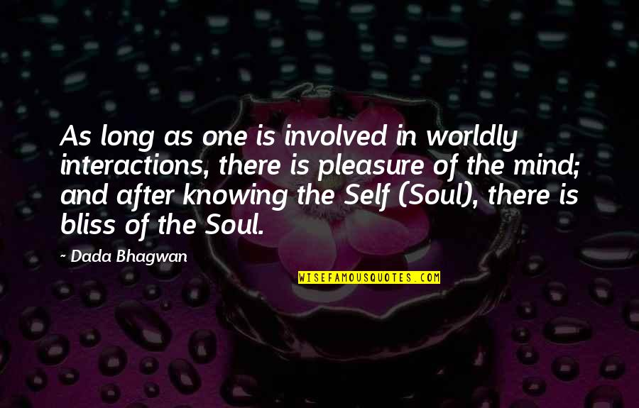 Knowing Each Other Quotes By Dada Bhagwan: As long as one is involved in worldly