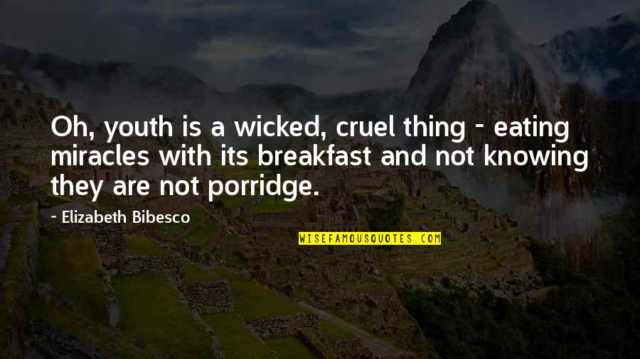 Knowing Each Other Quotes By Elizabeth Bibesco: Oh, youth is a wicked, cruel thing -